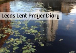Leeds Lent Prayer Diary 21
