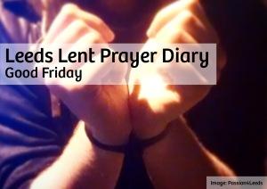 Leeds Lent Prayer Diary - Good Friday