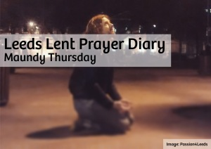 Leeds Lent Prayer Diary - Maundy Thursday